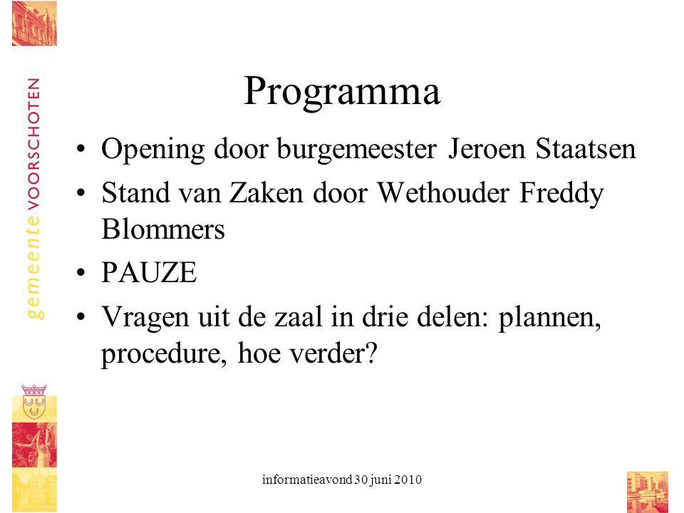 informatieavond 30 juni 2010 Programma Opening door burgemeester Jeroen Staatsen Stand van Zaken door Wethouder Freddy Blommers PAUZE Vragen uit de za