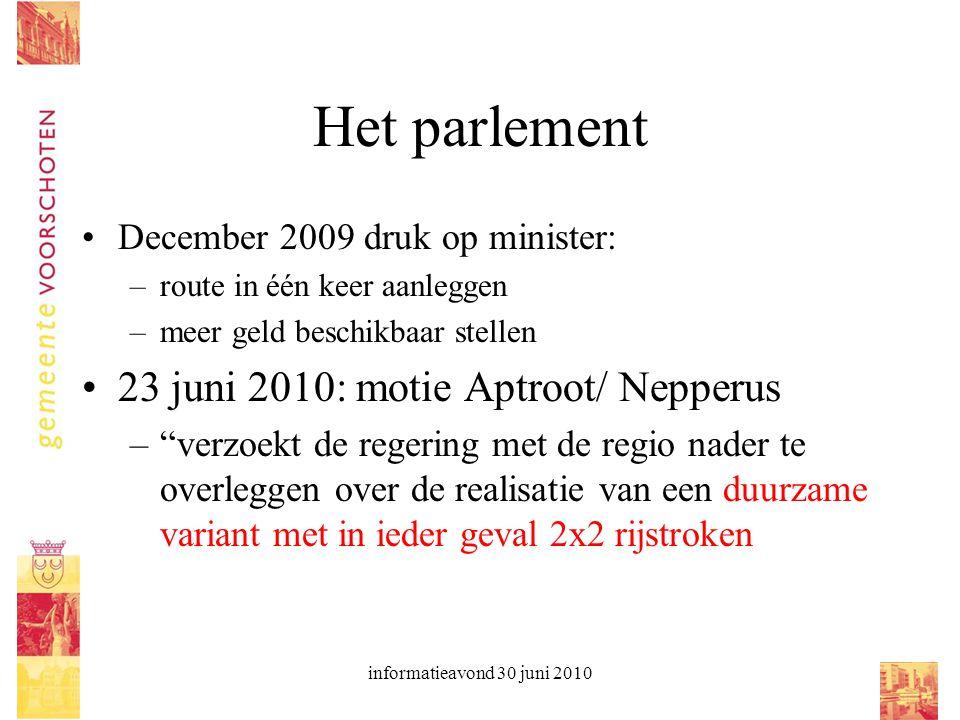 informatieavond 30 juni 2010 Het parlement December 2009 druk op minister: –route in één keer aanleggen –meer geld beschikbaar stellen 23 juni 2010: m
