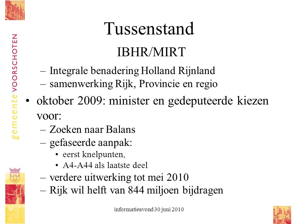 informatieavond 30 juni 2010 Tussenstand IBHR/MIRT –Integrale benadering Holland Rijnland –samenwerking Rijk, Provincie en regio oktober 2009: ministe