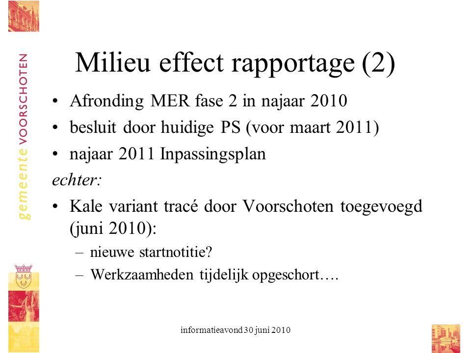 informatieavond 30 juni 2010 Milieu effect rapportage (2) Afronding MER fase 2 in najaar 2010 besluit door huidige PS (voor maart 2011) najaar 2011 In