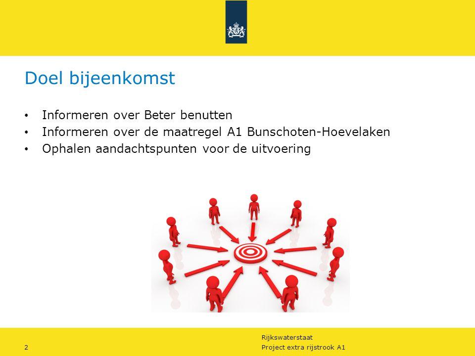 Rijkswaterstaat 2Project extra rijstrook A1 Doel bijeenkomst Informeren over Beter benutten Informeren over de maatregel A1 Bunschoten-Hoevelaken Opha