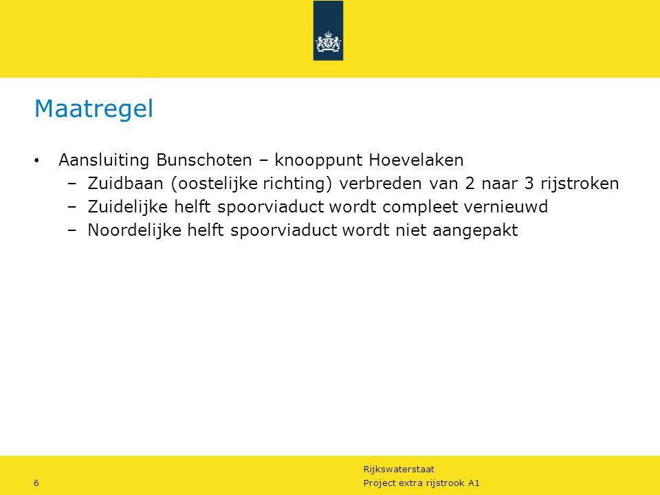 Rijkswaterstaat 6Project extra rijstrook A1 Maatregel Aansluiting Bunschoten – knooppunt Hoevelaken –Zuidbaan (oostelijke richting) verbreden van 2 na
