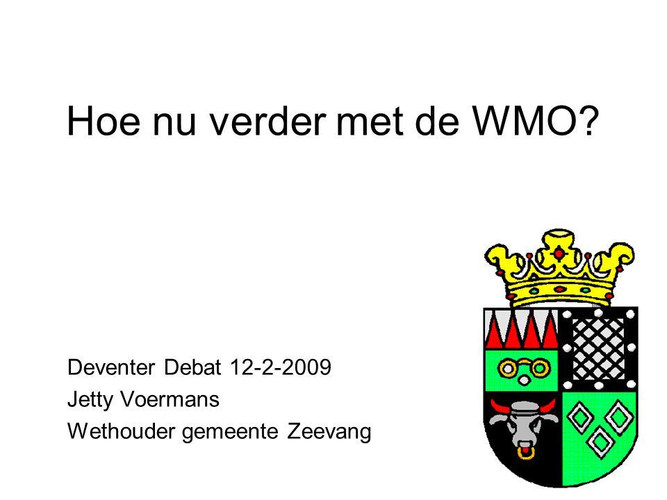 Hoe nu verder met de WMO? Deventer Debat 12-2-2009 Jetty Voermans Wethouder gemeente Zeevang