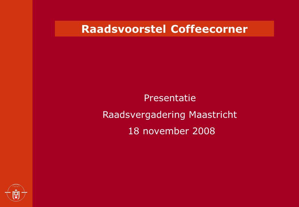 Raadsvoorstel Coffeecorner Presentatie Raadsvergadering Maastricht 18 november 2008