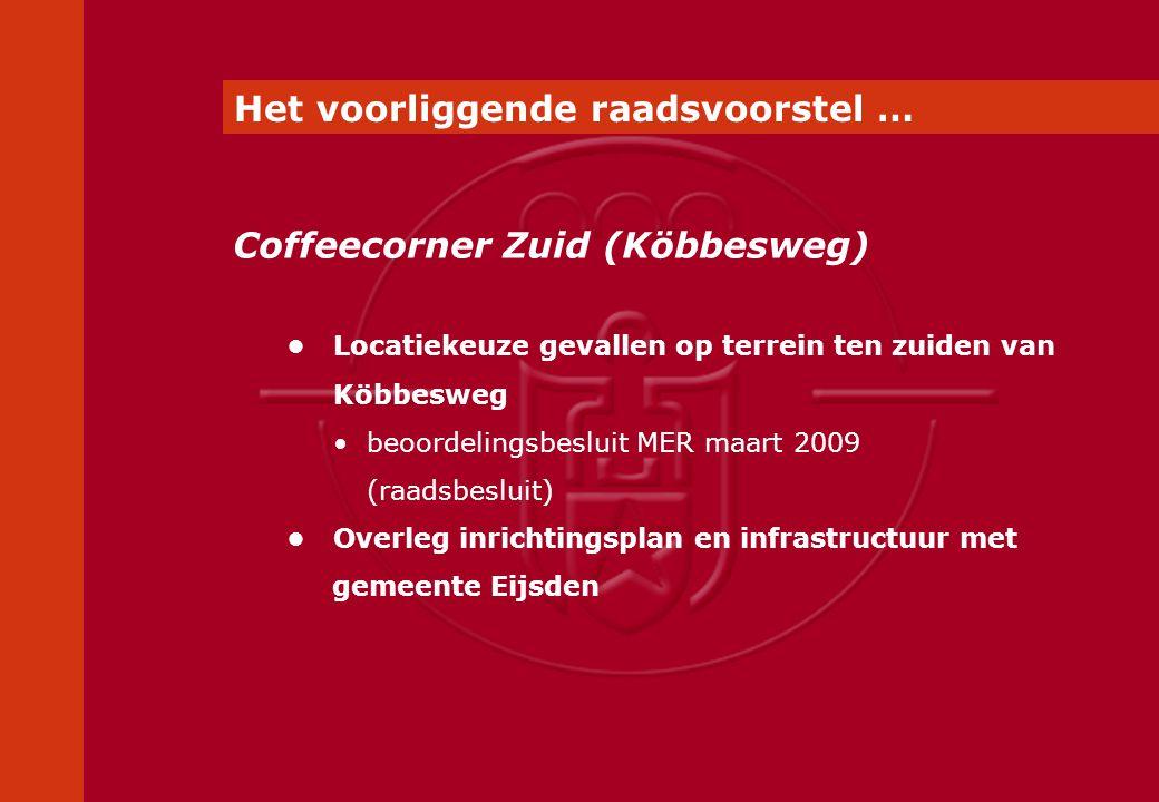 Locatiekeuze gevallen op terrein ten zuiden van Köbbesweg beoordelingsbesluit MER maart 2009 (raadsbesluit) Overleg inrichtingsplan en infrastructuur met gemeente Eijsden Coffeecorner Zuid (Köbbesweg) Het voorliggende raadsvoorstel …