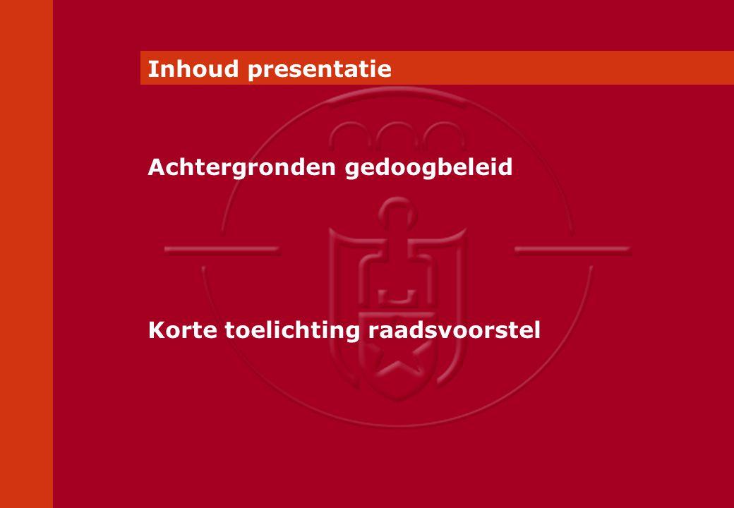 Inhoud presentatie Achtergronden gedoogbeleid Korte toelichting raadsvoorstel