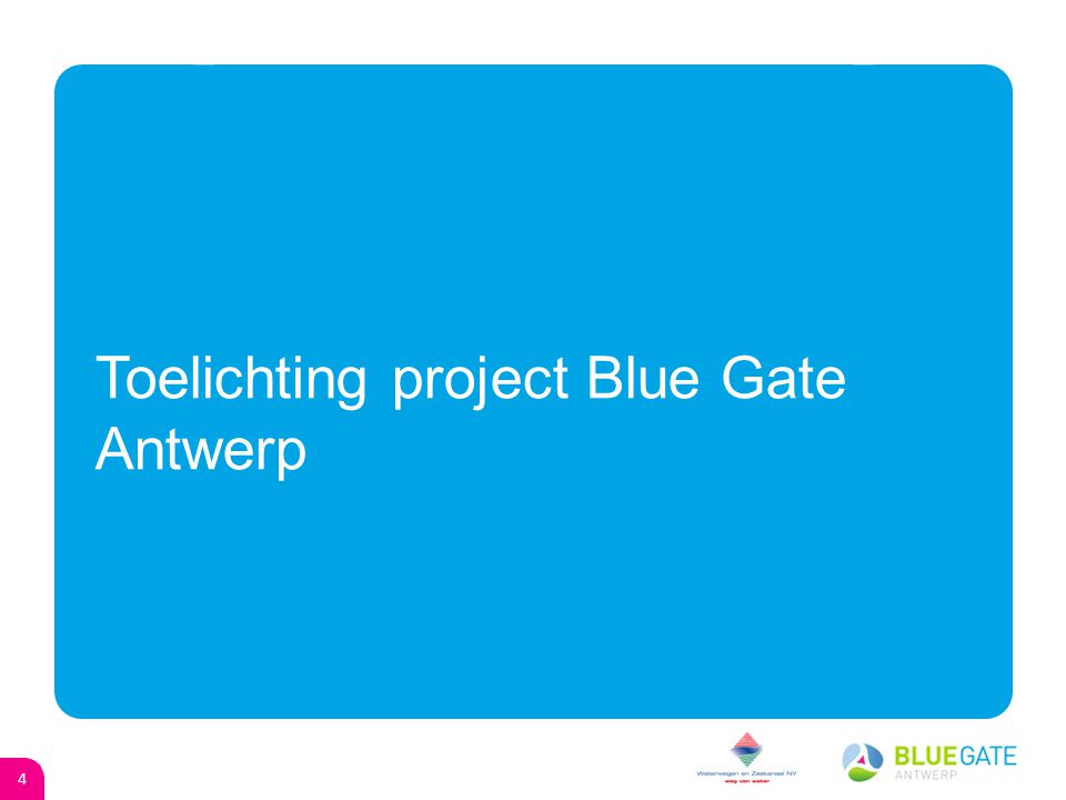 3 Agenda oGoGuido Muelenaer - Toelichting project Blue Gate Antwerp (Project Manager BGA NV) oVoVeroniek De Mulder - Vermarkting logistieke zone 1 (Co