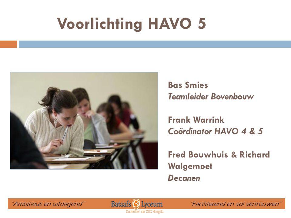"""Voorlichting HAVO 5 Bas Smies Teamleider Bovenbouw Frank Warrink Coördinator HAVO 4 & 5 Fred Bouwhuis & Richard Walgemoet Decanen """" Ambitieus en uitda"""