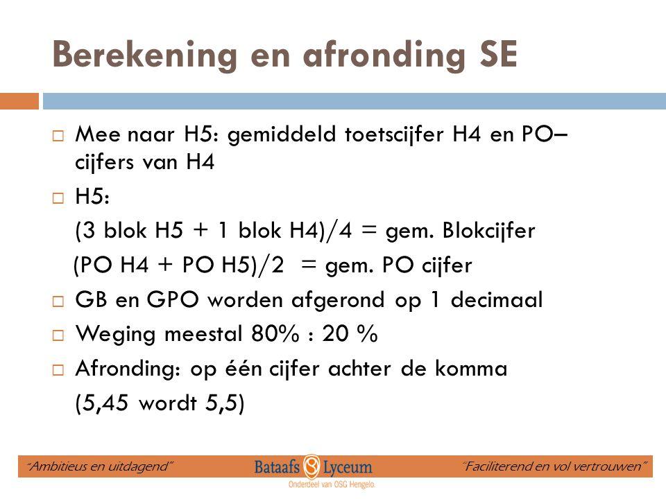 Berekening en afronding SE  Mee naar H5: gemiddeld toetscijfer H4 en PO– cijfers van H4  H5: (3 blok H5 + 1 blok H4)/4 = gem. Blokcijfer (PO H4 + PO