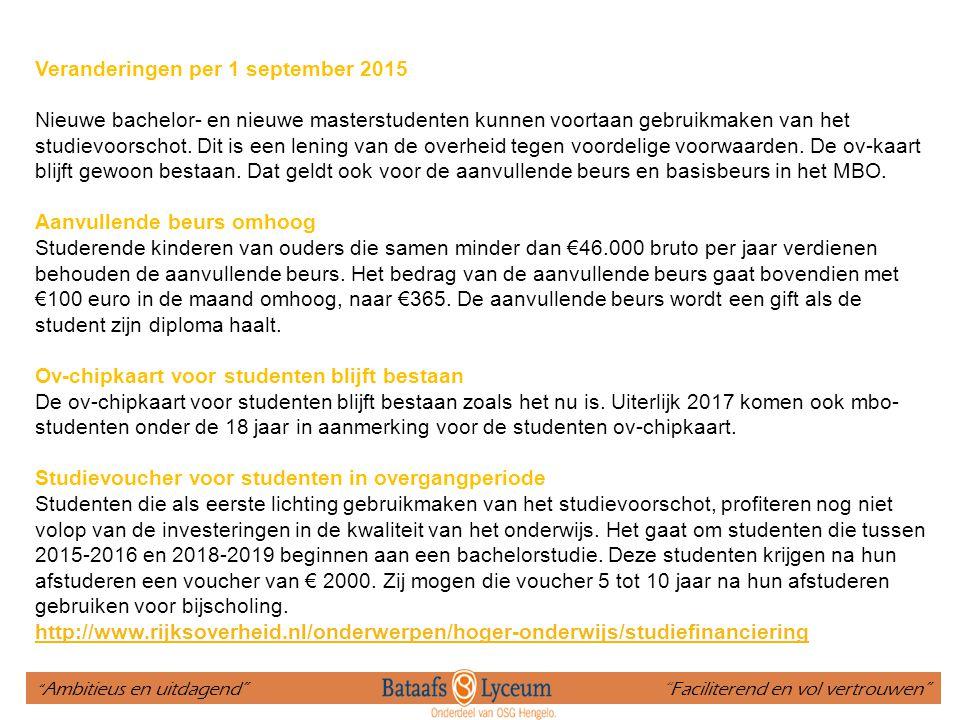 Veranderingen per 1 september 2015 Nieuwe bachelor- en nieuwe masterstudenten kunnen voortaan gebruikmaken van het studievoorschot. Dit is een lening