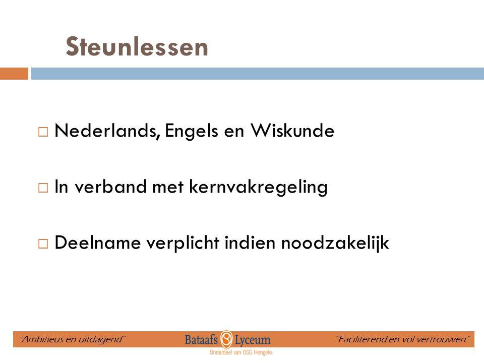 """Steunlessen  Nederlands, Engels en Wiskunde  In verband met kernvakregeling  Deelname verplicht indien noodzakelijk """" Ambitieus en uitdagend"""" """"Faci"""