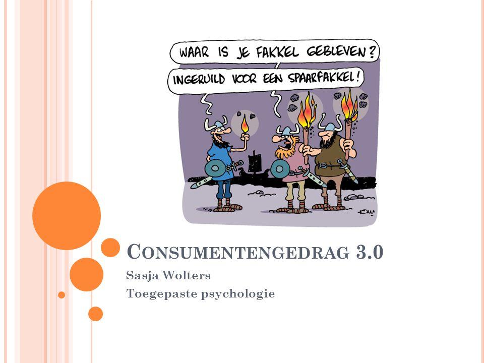 C ONSUMENTENGEDRAG 3.0 Sasja Wolters Toegepaste psychologie