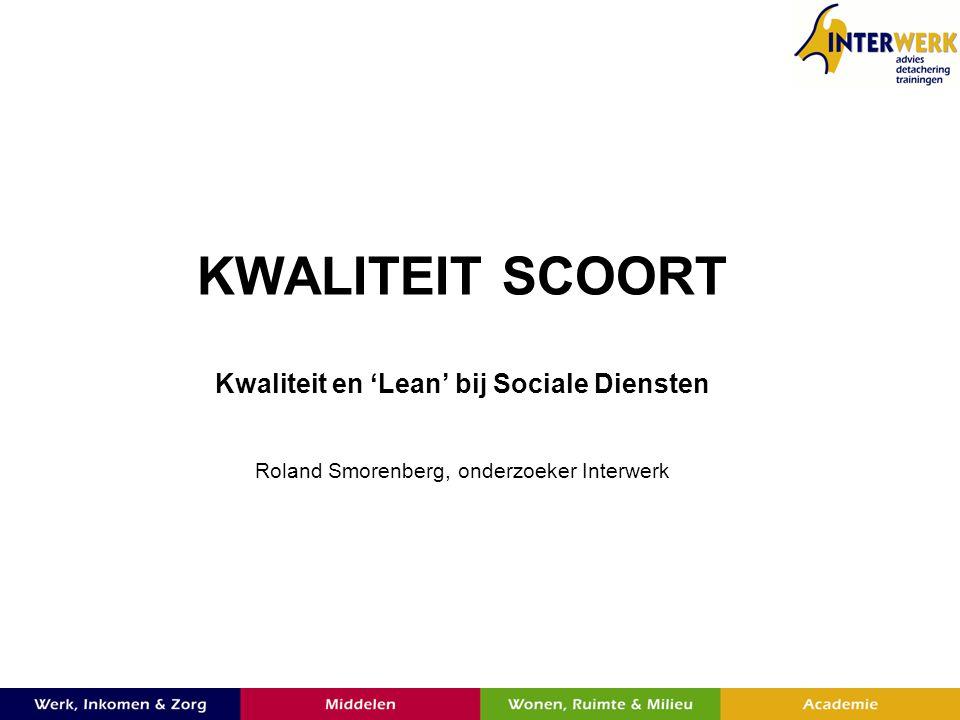 Onderwerpen 1.Roland Smorenberg 2.Onderzoek Lean management en Sociale Diensten 3.Verkiezing Beste Sociale Dienst van Nederland 4.Uw vragen