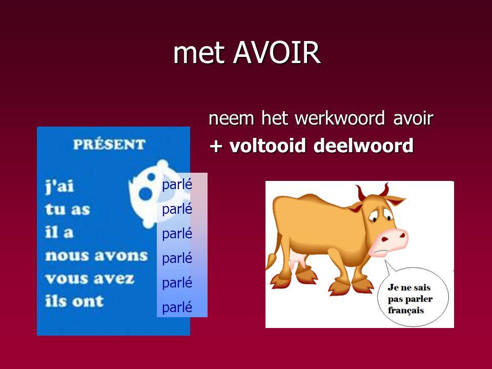 met AVOIR neem het werkwoord avoir + voltooid deelwoord parlé