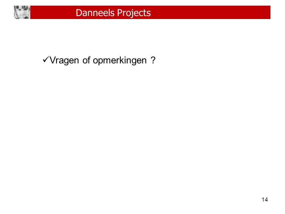 14 Danneels Projects Vragen of opmerkingen ?