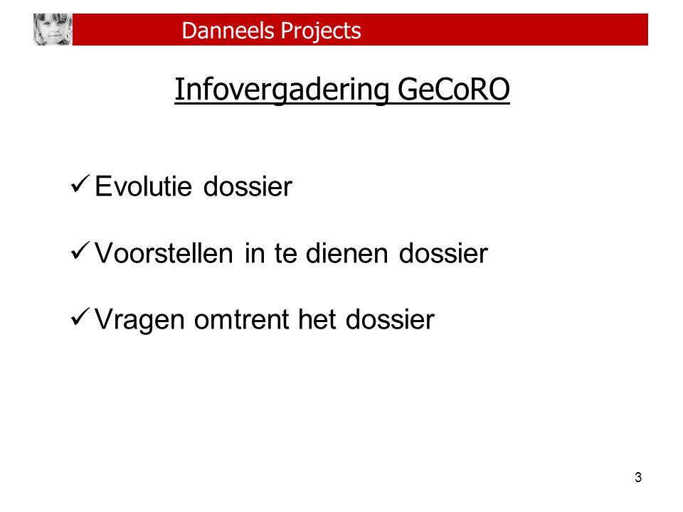 3 Infovergadering GeCoRO Evolutie dossier Voorstellen in te dienen dossier Vragen omtrent het dossier Danneels Projects