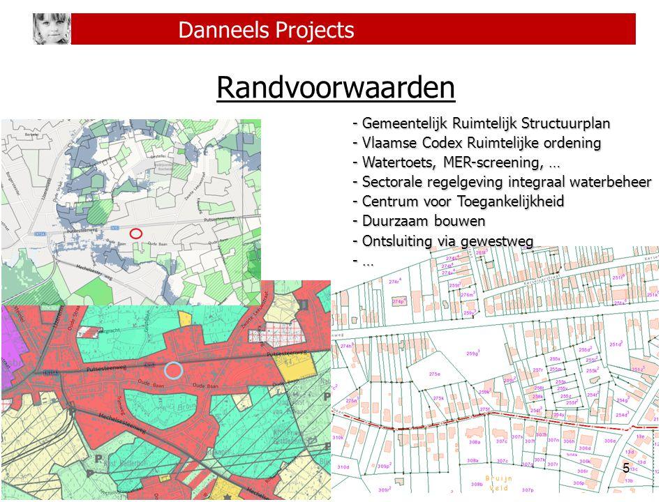 5 Danneels Projects Randvoorwaarden - Gemeentelijk Ruimtelijk Structuurplan - Vlaamse Codex Ruimtelijke ordening - Watertoets, MER-screening, … - Sect