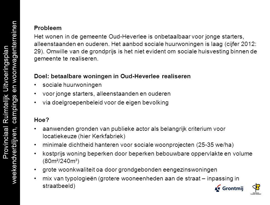 Provinciaal Ruimtelijk Uitvoeringsplan weekendverblijven, campings en woonwagenterreinen Probleem Het wonen in de gemeente Oud-Heverlee is onbetaalbaar voor jonge starters, alleenstaanden en ouderen.