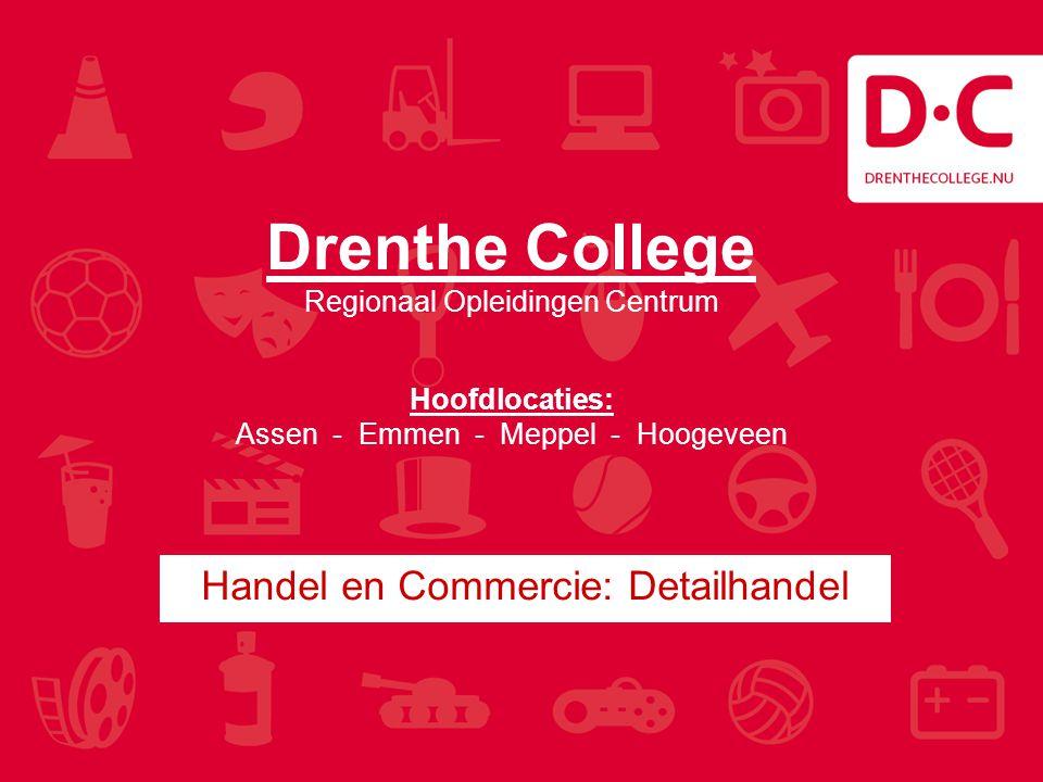 Drenthe College Regionaal Opleidingen Centrum Hoofdlocaties: Assen - Emmen - Meppel - Hoogeveen Handel en Commercie: Detailhandel