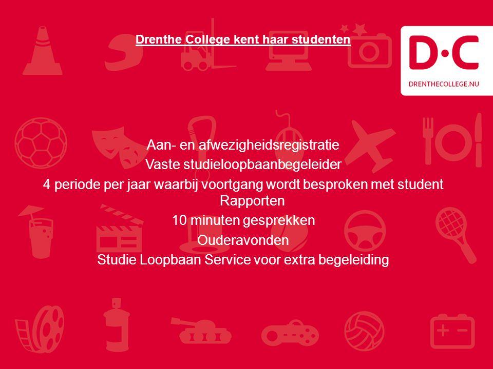 Drenthe College kent haar studenten Aan- en afwezigheidsregistratie Vaste studieloopbaanbegeleider 4 periode per jaar waarbij voortgang wordt besproke