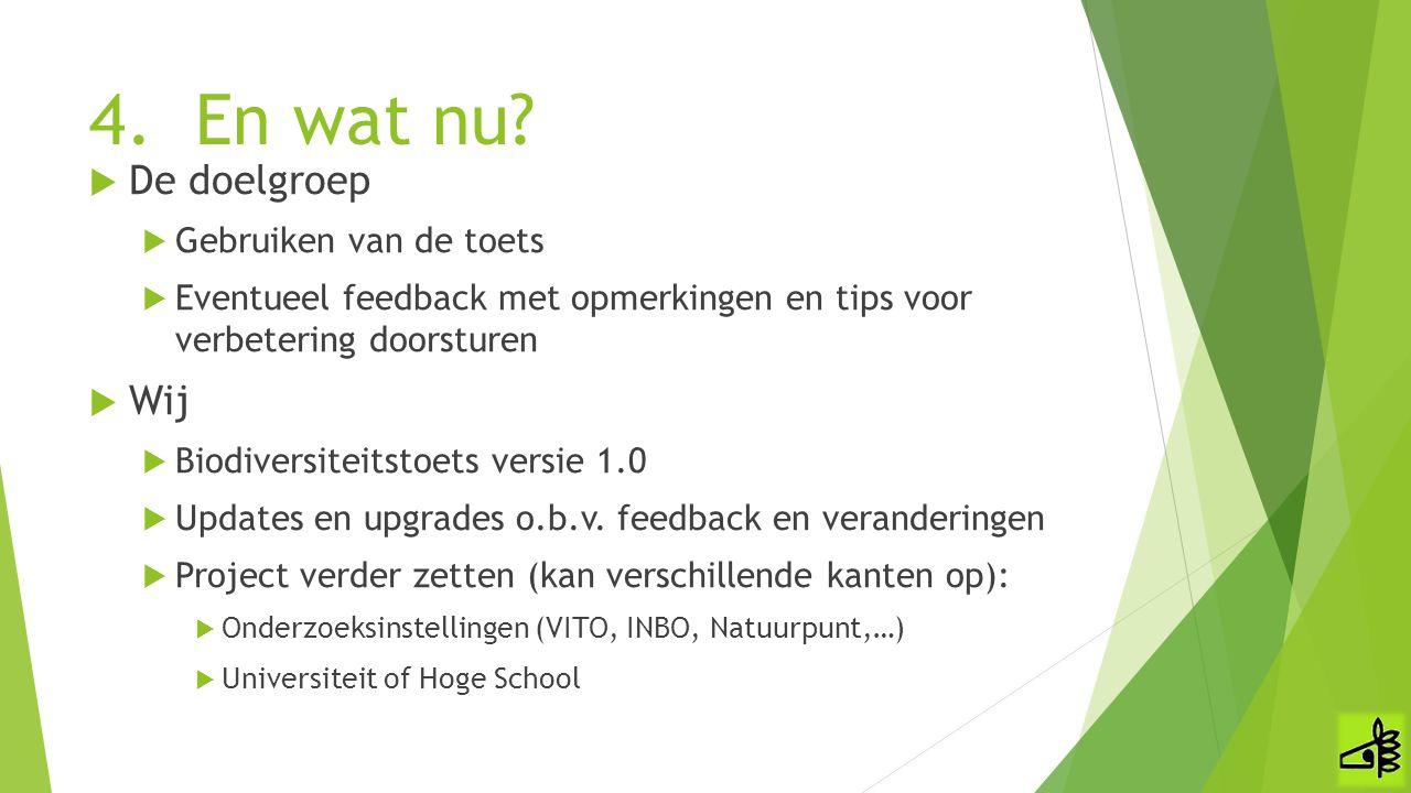 4.En wat nu?  De doelgroep  Gebruiken van de toets  Eventueel feedback met opmerkingen en tips voor verbetering doorsturen  Wij  Biodiversiteitst