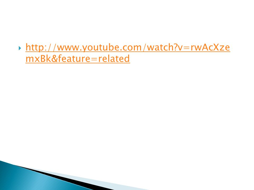  http://www.youtube.com/watch?v=rwAcXze mxBk&feature=related http://www.youtube.com/watch?v=rwAcXze mxBk&feature=related