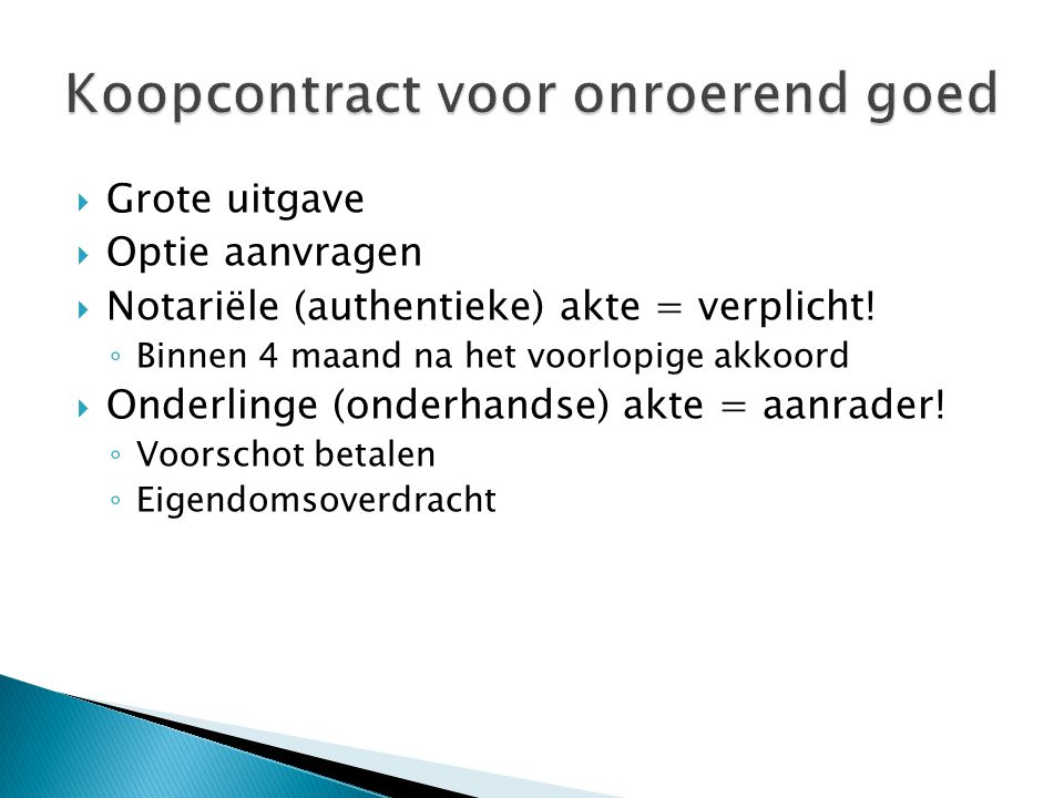  Grote uitgave  Optie aanvragen  Notariële (authentieke) akte = verplicht.