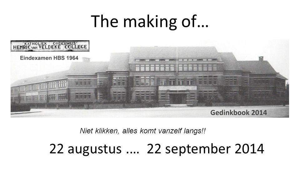 The making of… 22 augustus.… 22 september 2014 Niet klikken, alles komt vanzelf langs!!