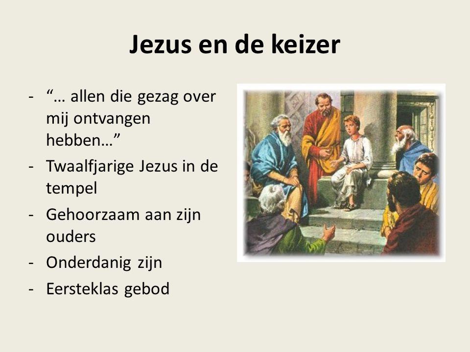 """Jezus en de keizer -""""… allen die gezag over mij ontvangen hebben…"""" -Twaalfjarige Jezus in de tempel -Gehoorzaam aan zijn ouders -Onderdanig zijn -Eers"""