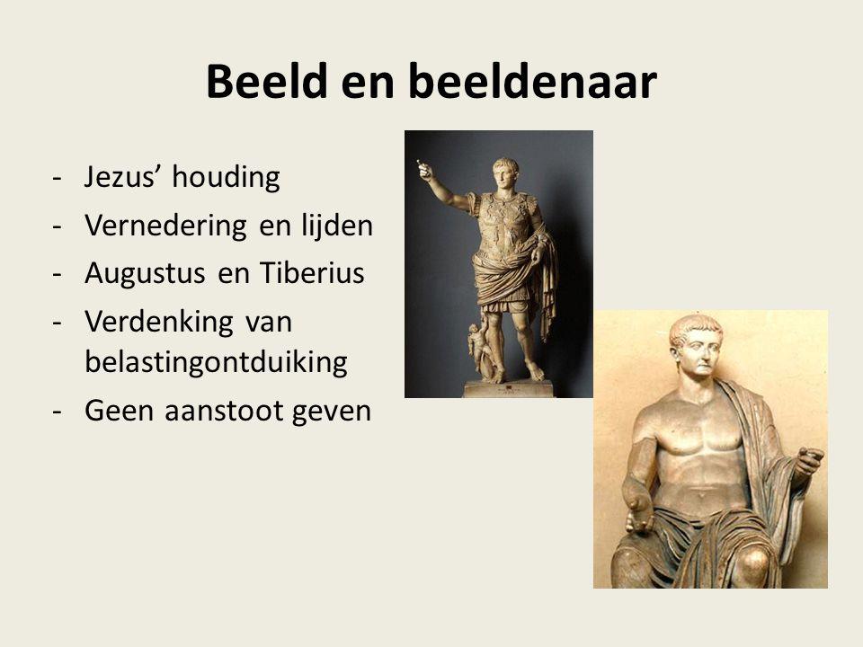 Beeld en beeldenaar -Jezus' houding -Vernedering en lijden -Augustus en Tiberius -Verdenking van belastingontduiking -Geen aanstoot geven
