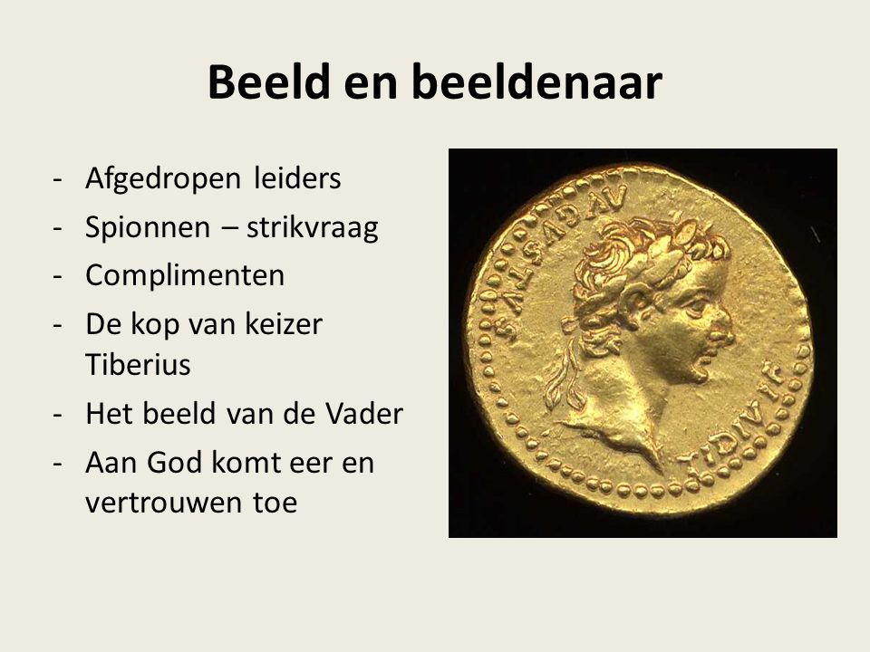 Beeld en beeldenaar -Afgedropen leiders -Spionnen – strikvraag -Complimenten -De kop van keizer Tiberius -Het beeld van de Vader -Aan God komt eer en