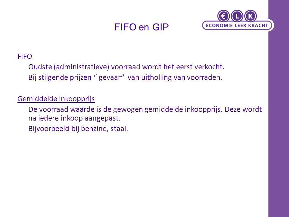 """FIFO en GIP FIFO Oudste (administratieve) voorraad wordt het eerst verkocht. Bij stijgende prijzen """" gevaar"""" van uitholling van voorraden. Gemiddelde"""