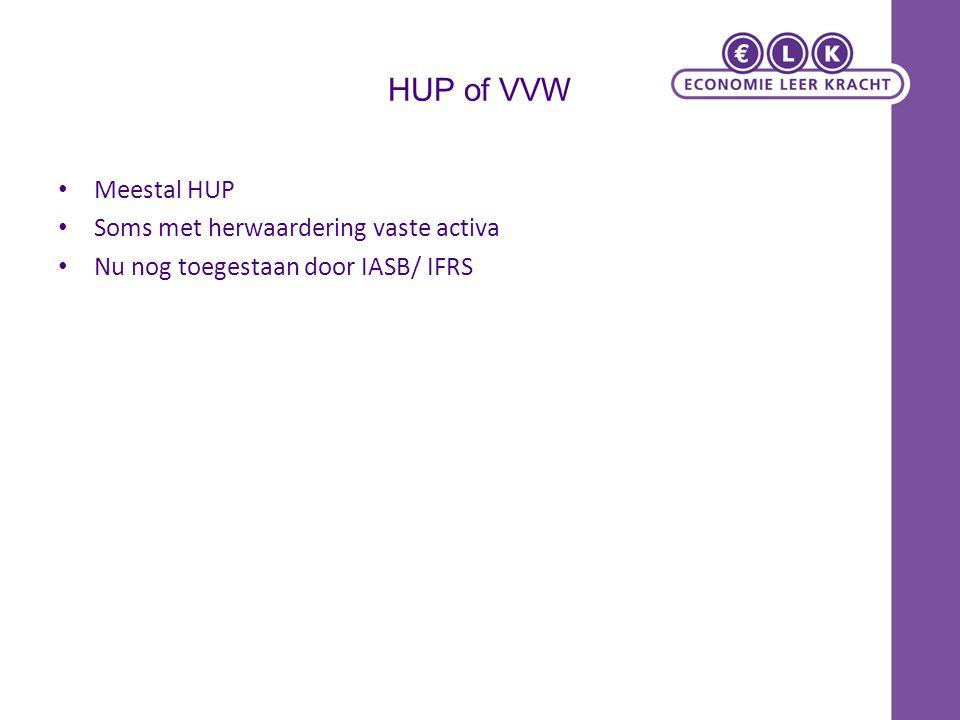 HUP of VVW Meestal HUP Soms met herwaardering vaste activa Nu nog toegestaan door IASB/ IFRS