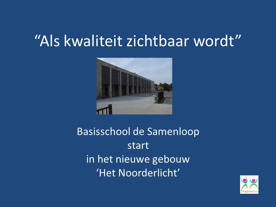Als kwaliteit zichtbaar wordt Basisschool de Samenloop start in het nieuwe gebouw 'Het Noorderlicht'