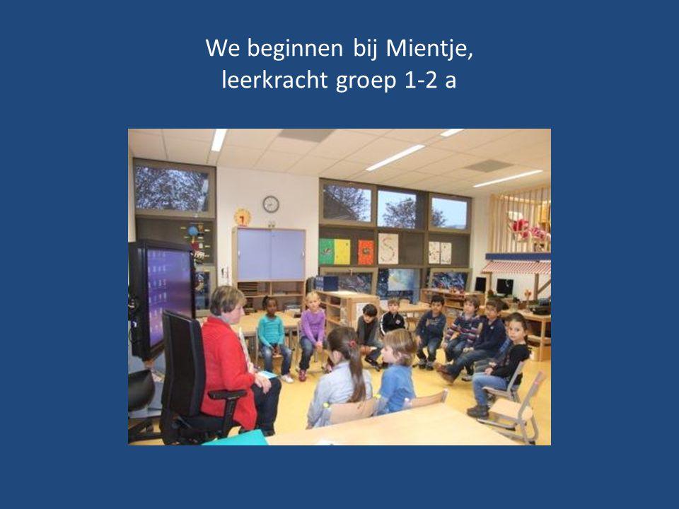 We beginnen bij Mientje, leerkracht groep 1-2 a