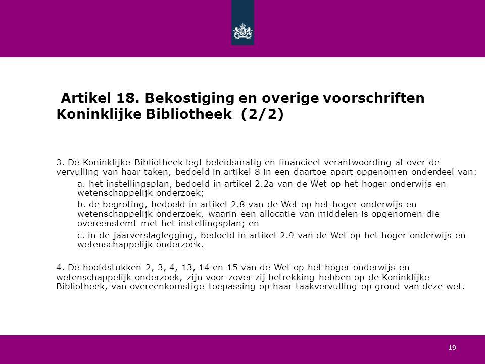 19 Artikel 18. Bekostiging en overige voorschriften Koninklijke Bibliotheek (2/2) 3.