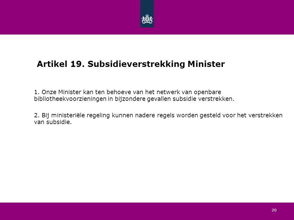 20 Artikel 19. Subsidieverstrekking Minister 1.