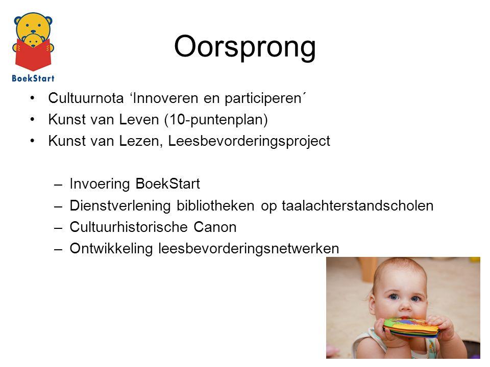 Oorsprong Cultuurnota 'Innoveren en participeren´ Kunst van Leven (10-puntenplan) Kunst van Lezen, Leesbevorderingsproject –Invoering BoekStart –Diens