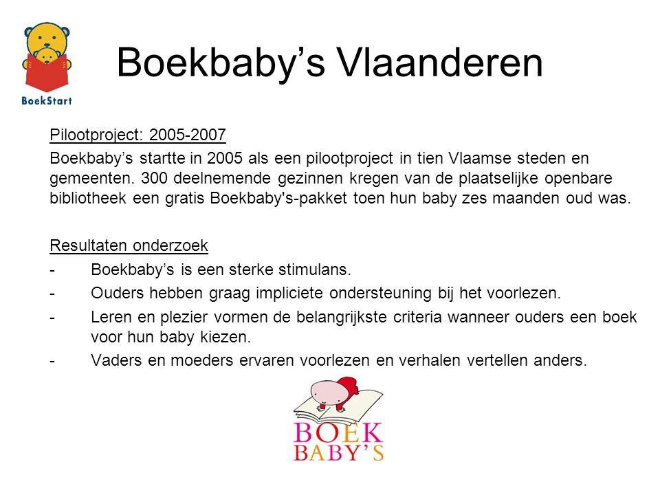Pilootproject: 2005-2007 Boekbaby's startte in 2005 als een pilootproject in tien Vlaamse steden en gemeenten. 300 deelnemende gezinnen kregen van de