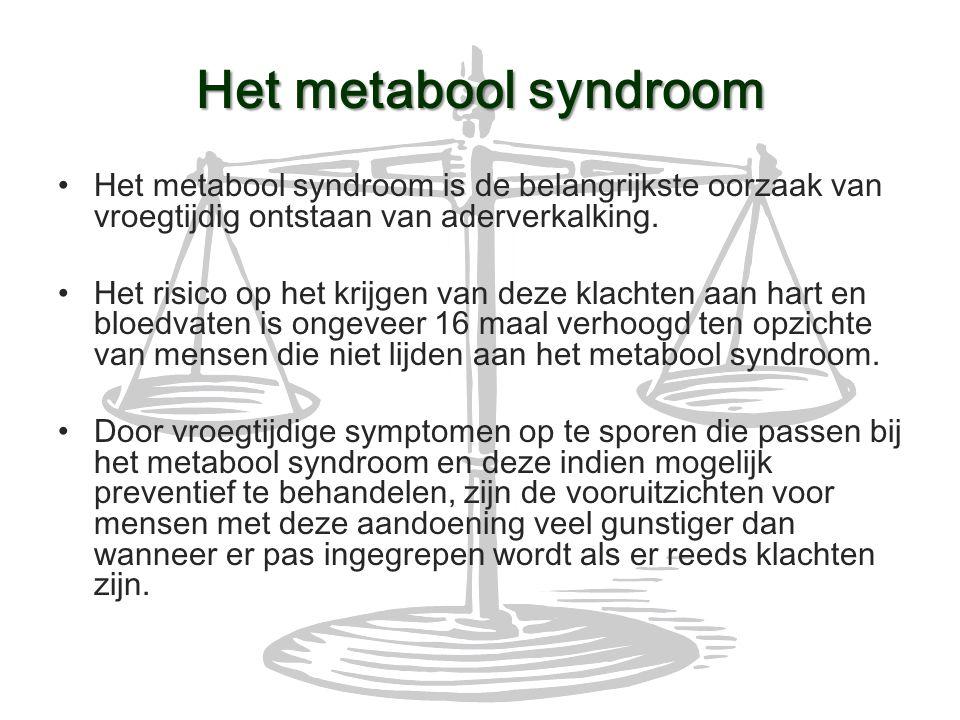 Het metabool syndroom Het metabool syndroom is de belangrijkste oorzaak van vroegtijdig ontstaan van aderverkalking. Het risico op het krijgen van dez