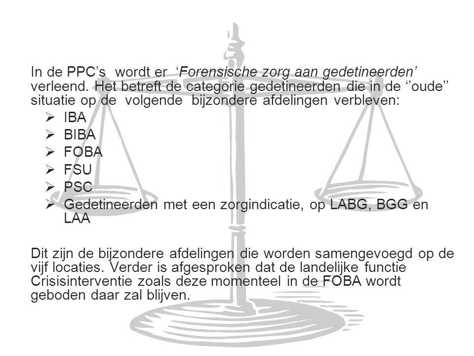 In de PPC's wordt er 'Forensische zorg aan gedetineerden' verleend. Het betreft de categorie gedetineerden die in de ''oude'' situatie op de volgende