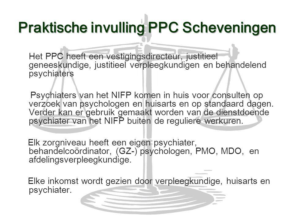 Praktische invulling PPC Scheveningen Het PPC heeft een vestigingsdirecteur, justitieel geneeskundige, justitieel verpleegkundigen en behandelend psyc