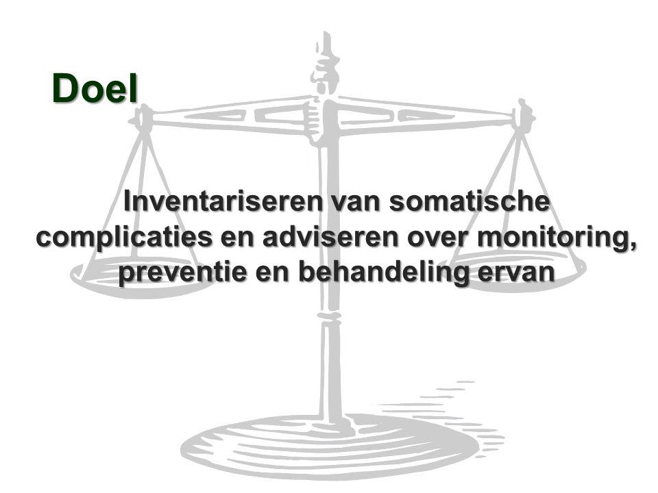 Doel Inventariseren van somatische complicaties en adviseren over monitoring, preventie en behandeling ervan