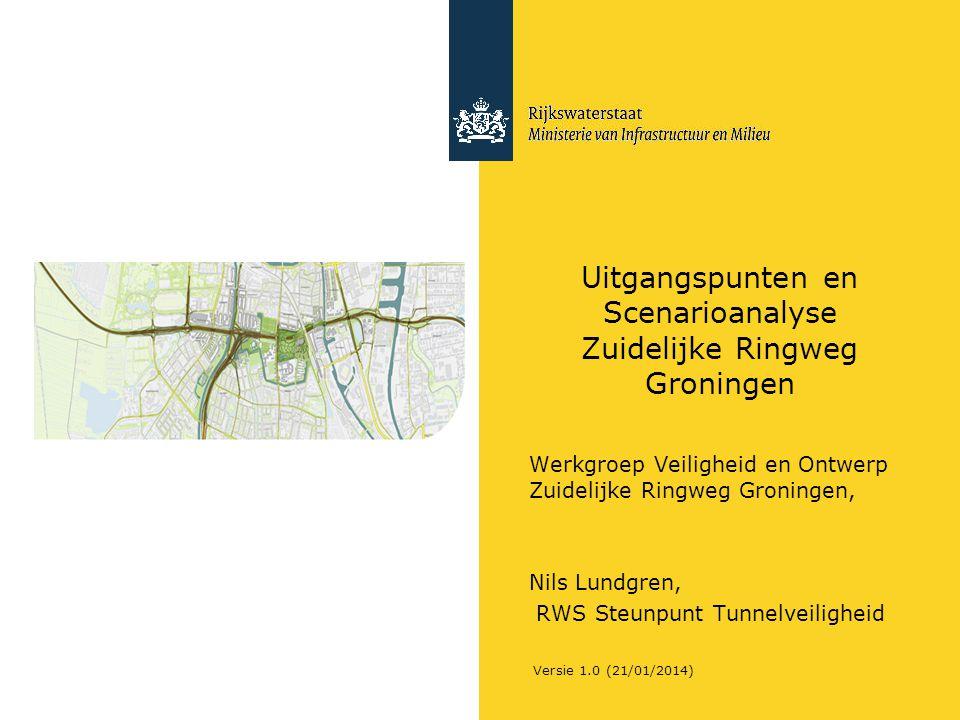 Versie 1.0 (21/01/2014) Uitgangspunten en Scenarioanalyse Zuidelijke Ringweg Groningen Werkgroep Veiligheid en Ontwerp Zuidelijke Ringweg Groningen, Nils Lundgren, RWS Steunpunt Tunnelveiligheid