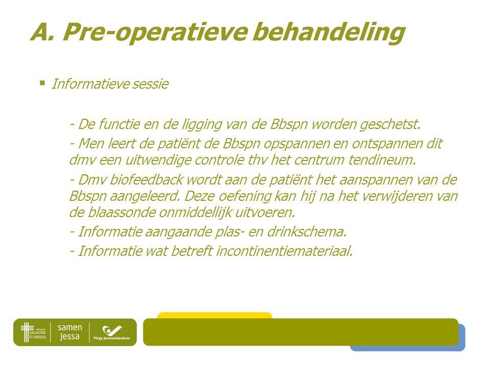 A. Pre-operatieve behandeling  Informatieve sessie - De functie en de ligging van de Bbspn worden geschetst. - Men leert de patiënt de Bbspn opspanne