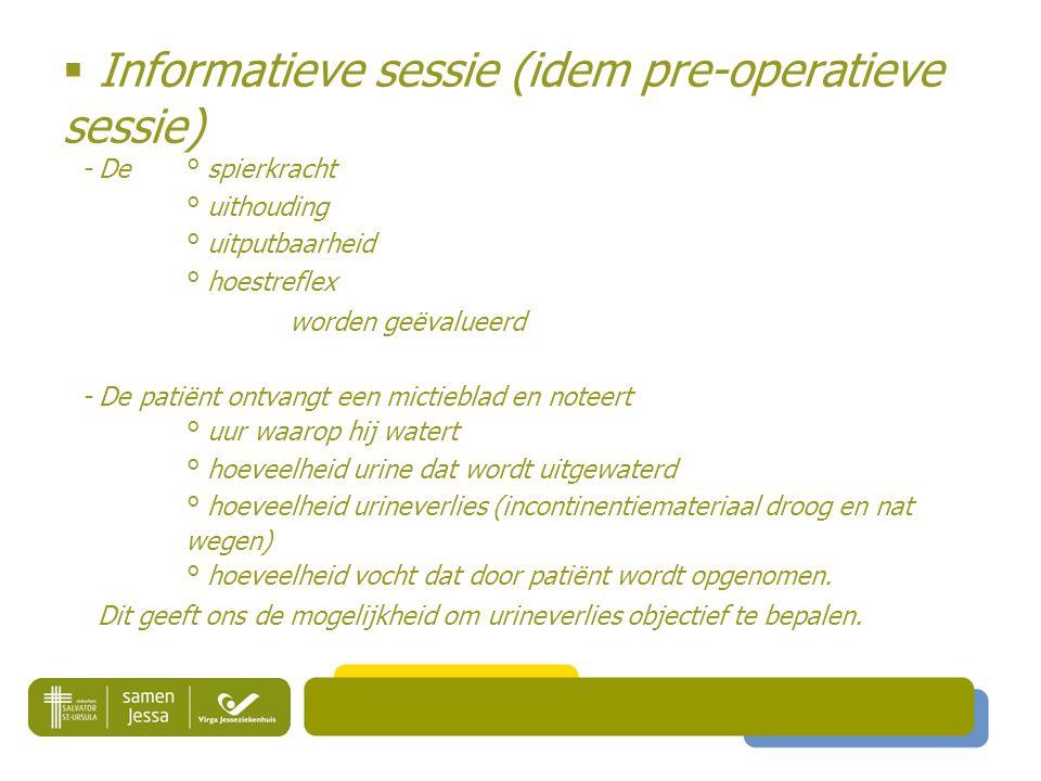  Informatieve sessie (idem pre-operatieve sessie) - De° spierkracht ° uithouding ° uitputbaarheid ° hoestreflex worden geëvalueerd - De patiënt ontva