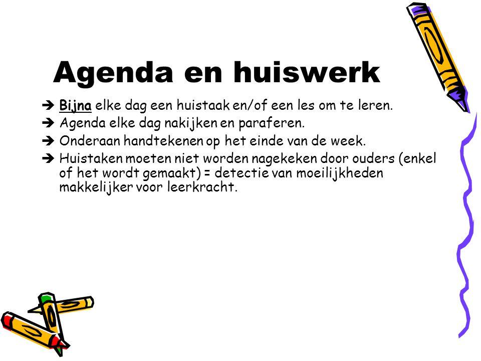 Agenda en huiswerk  Bijna elke dag een huistaak en/of een les om te leren.  Agenda elke dag nakijken en paraferen.  Onderaan handtekenen op het ein