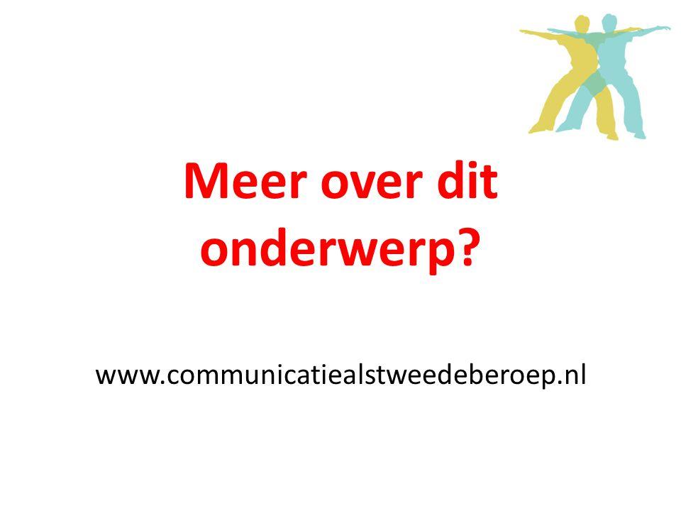 Meer over dit onderwerp www.communicatiealstweedeberoep.nl