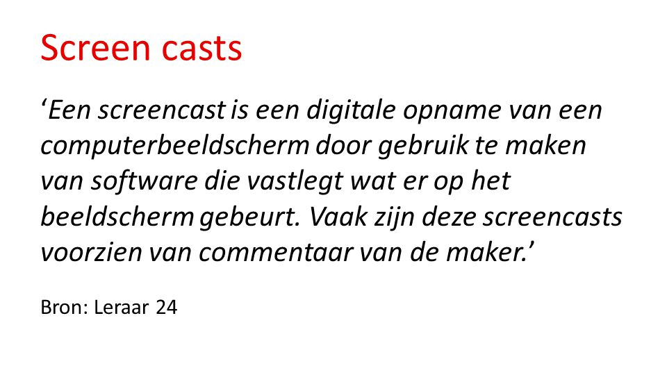 Screen casts 'Een screencast is een digitale opname van een computerbeeldscherm door gebruik te maken van software die vastlegt wat er op het beeldscherm gebeurt.