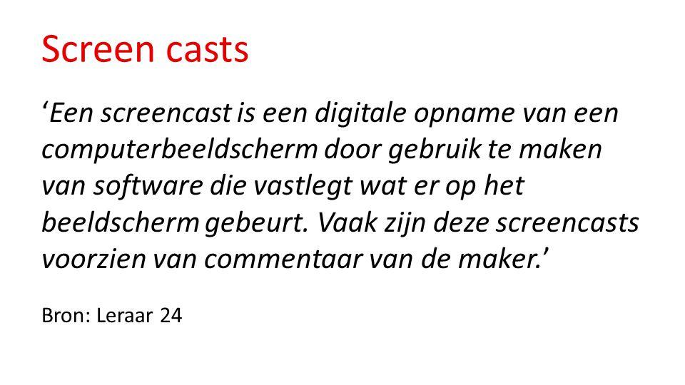 Screen casts 'Een screencast is een digitale opname van een computerbeeldscherm door gebruik te maken van software die vastlegt wat er op het beeldsch
